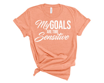 My Goals Are Time Sensitive Shirt- Heather Sunset