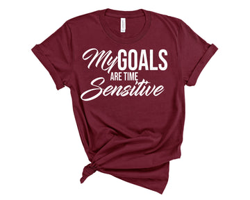 My Goals Are Time Sensitive Shirt- Heather Maroon
