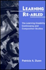 Learning Re-Abled: The Learning Disability Controversy And Composition Studies