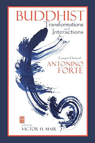 Buddhist Transformations And Interactions: Essays In Honor Of Antonino Forte (Cambria Sinophone World Series)