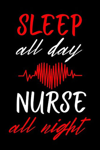Sleep All Day Nurse All Night: Blank Lined Journal To Write In Nurse Notebook V1