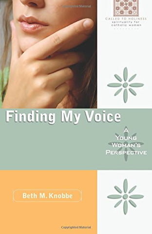 Finding My Voice: A Young Woman'S Perspective (Called To Holiness) (Called To Holiness: Spirituality For Catholic Women)