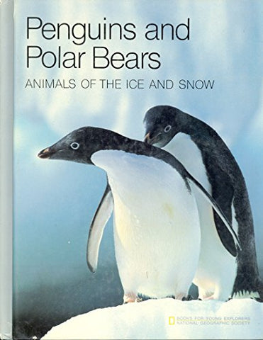Penguins And Polar Bears Animals Of The Ice And Snow (Books For Young Explorers)