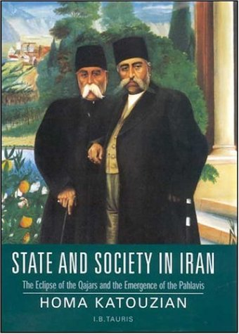 State And Society In Iran: From Constitution To The Rise Of The Pahlavi State (Library Of Modern Middle East Studies)