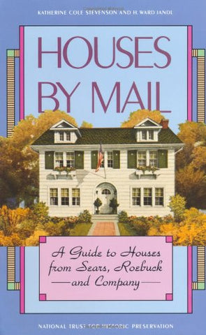 Houses By Mail: A Guide To Houses From Sears, Roebuck And Company