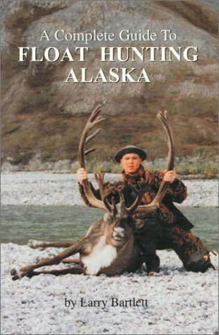 A Complete Guide To Float Hunting Alaska