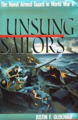 Unsung Sailors: The Naval Armed Guard In World War Ii