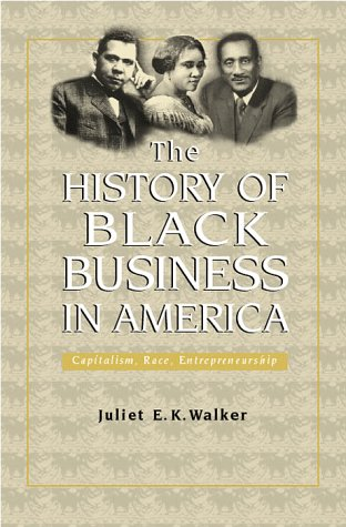 History Of Black Business In America: Capitalism, Race, Entrepreneurship (Evolution Of Modern Business Series)
