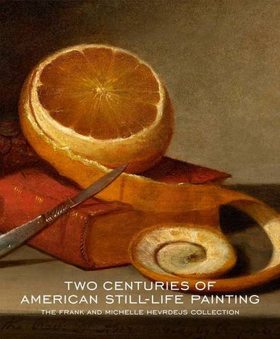 Two Centuries Of American Still-Life Painting: The Frank And Michelle Hevrdejs Collection