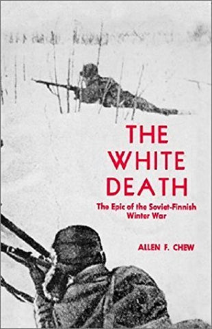 The White Death: The Epic Of The Soviet-Finnish Winter War