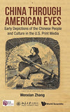 China Through American Eyes: Early Depictions Of The Chinese People And Culture In The Us Print Media