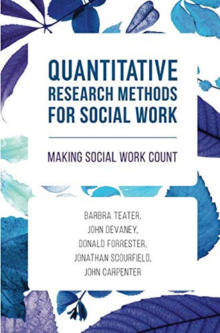 Quantitative Research Methods For Social Work: Making Social Work Count