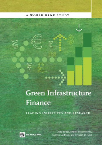 Green Infrastructure Finance: Leading Initiatives And Research (World Bank Studies)