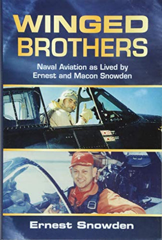 Winged Brothers: Naval Aviation As Lived By Ernest And Macon Snowden