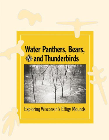 Water Panthers, Bears, And Thunderbirds: Exploring Wisconsin'S Effigy Mounds (New Badger History)