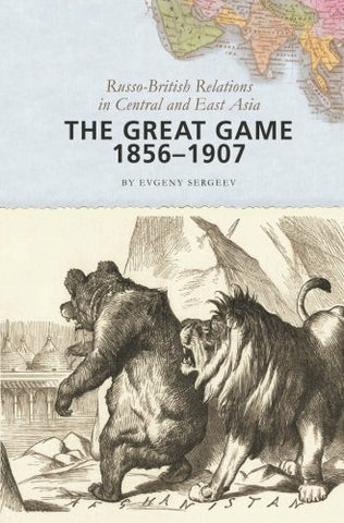 The Great Game, 18561907: Russo-British Relations In Central And East Asia