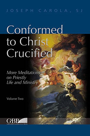 Conformed To Christ Crucified (Volume Two): More Meditations On Priestly Life And Ministry (Fuori Collana)