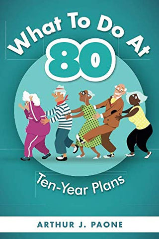 What To Do At 80: Ten-Year Plans