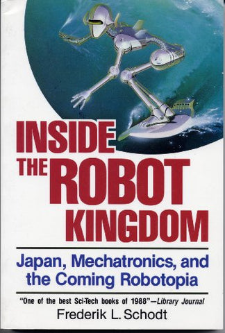 Inside The Robot Kingdom: Japan, Mechatronics And The Coming Robotopia