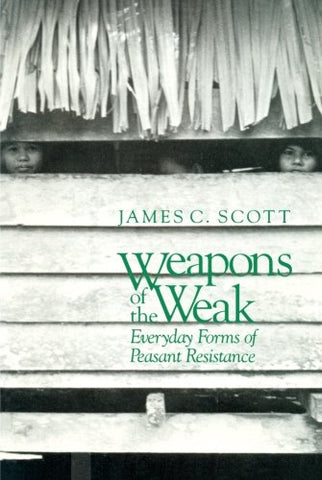 Weapons Of The Weak: Everyday Forms Of Peasant Resistance