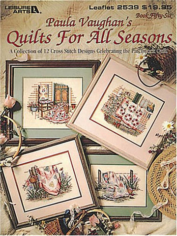 Paula Vaughan'S Quilts For All Seasons: A Collection Of 12 Cross Stitch Designs Celebrating The Patchwork Quilt (Leisure Arts #2539)