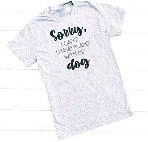 Sorry, I Have Plans with My Dog T-Shirt