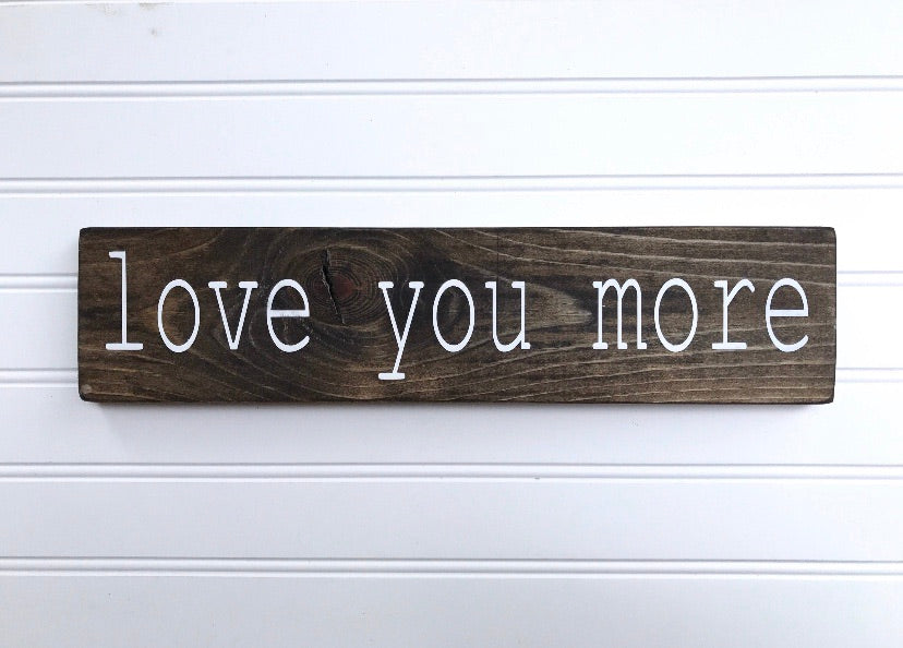 Love You More - Mini Wood Sign