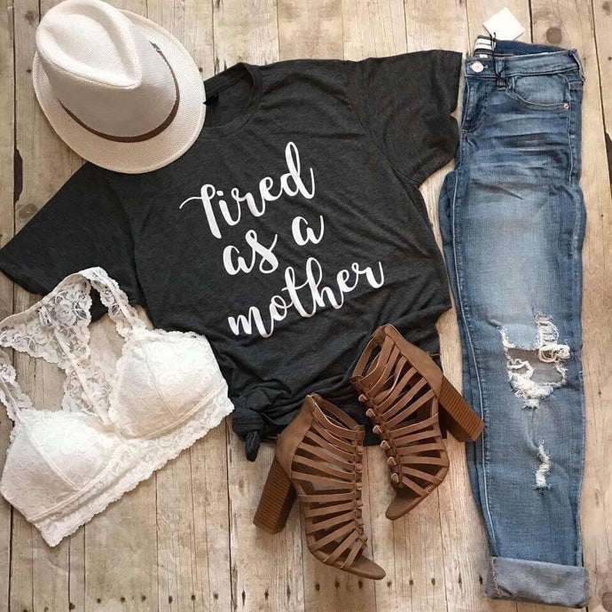 {MOM TEE} Tired as a Mother