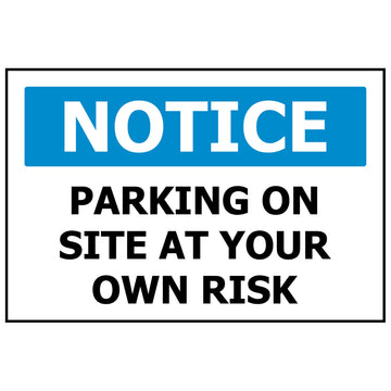 NOTICE Parking on Site at Own Risk