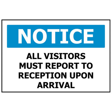 NOTICE All Visitors Must Report To Reception On Arrival