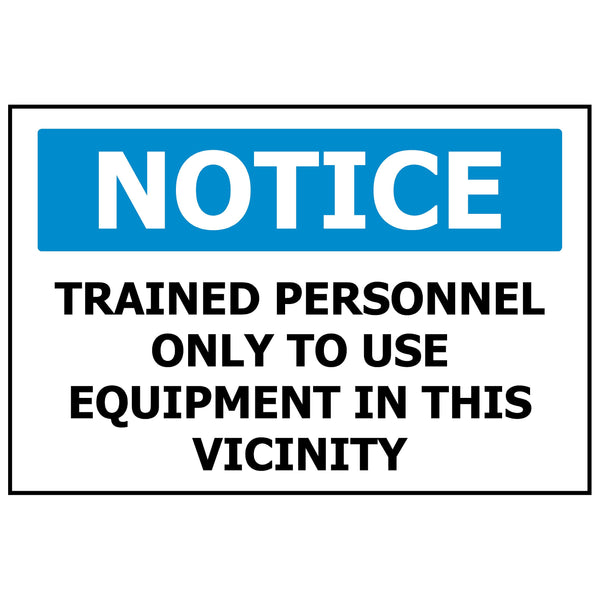 NOTICE Trained Personnel Only To Use Equipment In This Vicinity