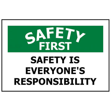 SAFETY FIRST SAFETY IS EVERYONE'S RESPONSIBILITY