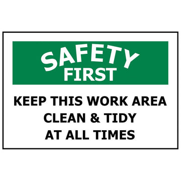SAFETY FIRST KEEP THIS WORKPLACE CLEAN & TIDY AT ALL TIMES