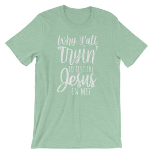 Trying to Test the Jesus in Me T-Shirt (White Text) - T-Shirt - The Brown Barrel