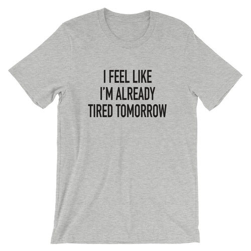 Already Tired Tomorrow T-Shirt - T-Shirt - The Brown Barrel