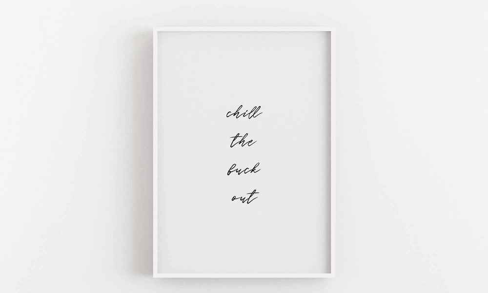Typographic Wall Art Print 'Chill the fuck out'-We Love Prints