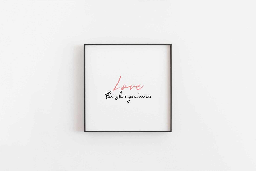 Typographic Wall Art Print 'Love The Skin You're In'