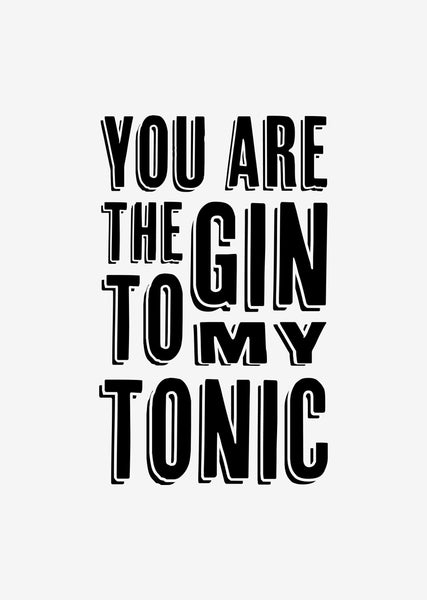 Typographic Wall Art Print 'You Are The Gin To My Tonic'