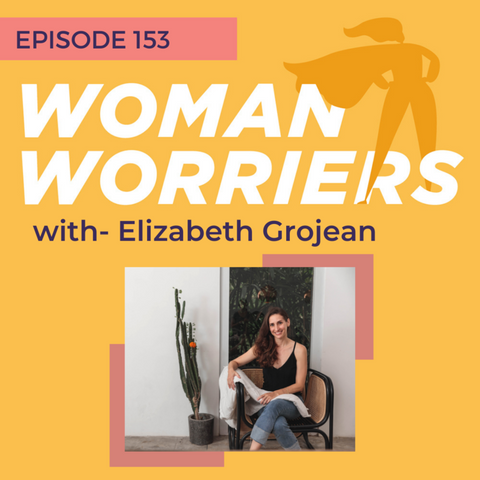 Episode 153 of Woman Worries with Elizabeth Grojean