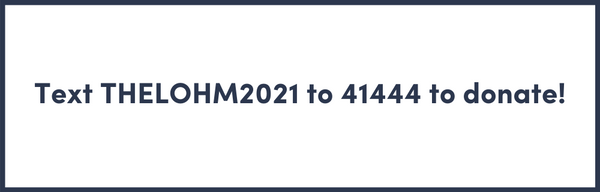 Text THELOHM2021 to 41444 to donate!