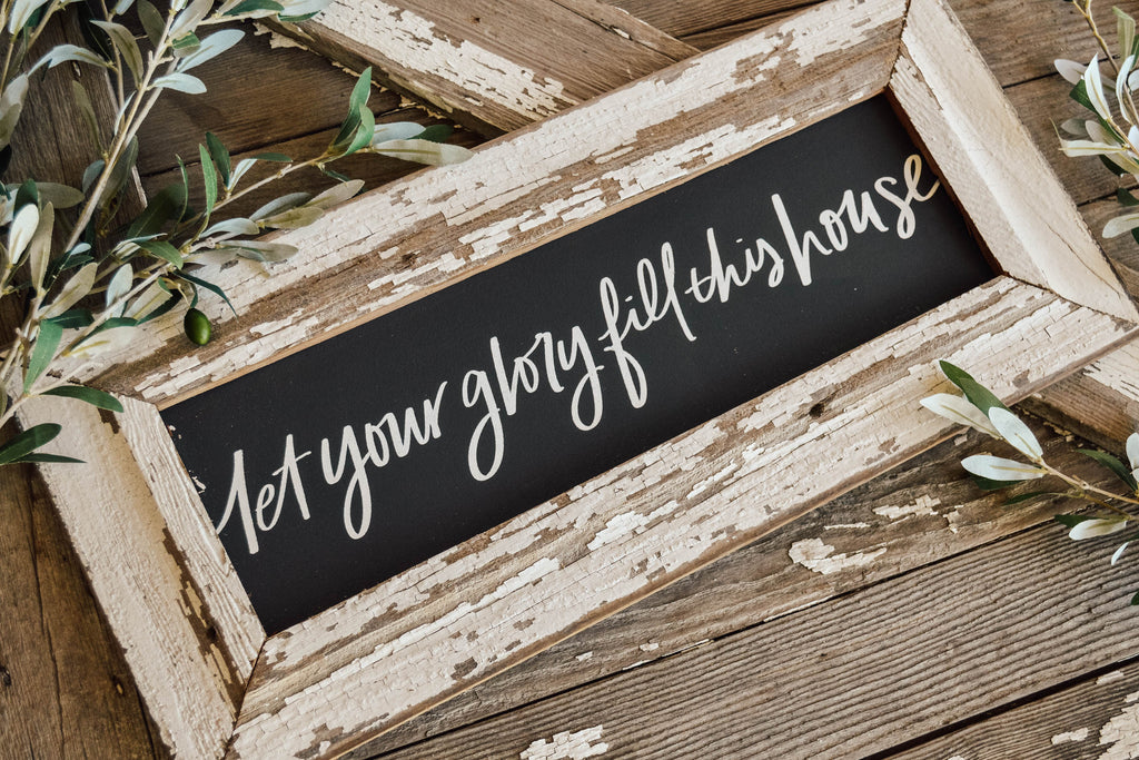 let your glory fill this house sign
