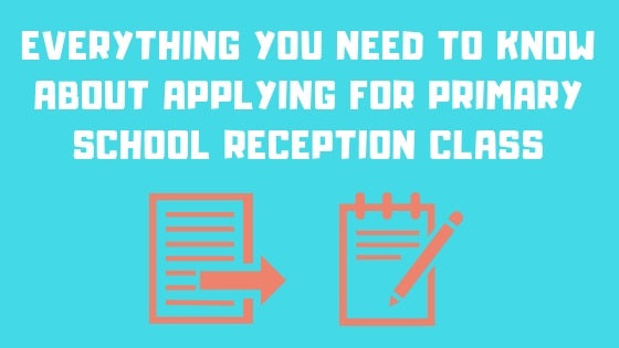 Everything You Need to Know About Applying for Primary School Reception Class