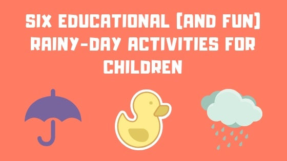 Six Educational And Fun Rainy Day Activities For Children Edu