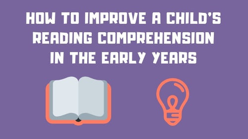 How to Improve a Child's Reading Comprehension in the Early Years