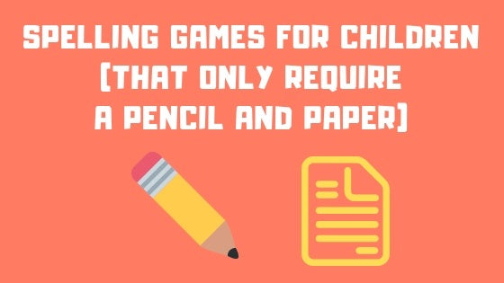 Spelling Games for Children (That Only Require a Pencil and Paper)