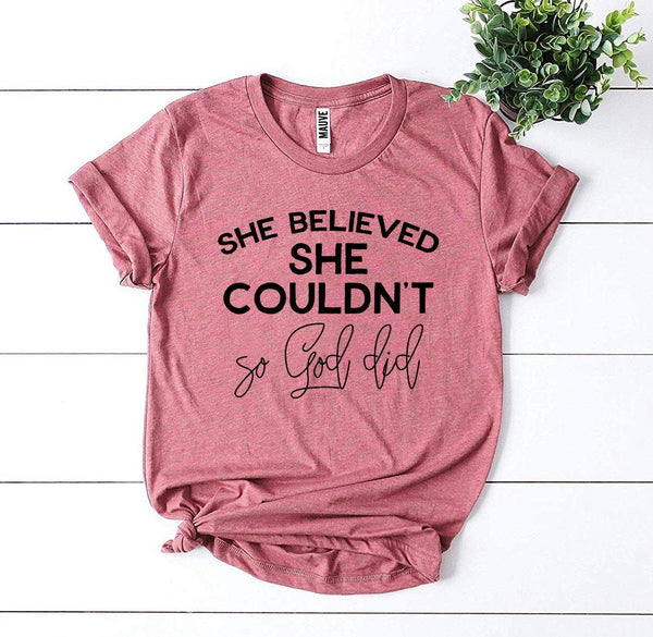 She Believed She Couldn't So God Did T-shirt