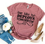 Load image into Gallery viewer, live like he deploys tomorrow, military, military wife, military family, military dependent, wife, deploys, deployment, women, girls, shirt, tee, apparel, clothing, heather gray, dark gray, rose, peach, white, black, royal blue, navy, heather olive, yellow, mustard, white, sunset, peach