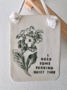 I Need Some F*cking Quiet Time Wall Hanging