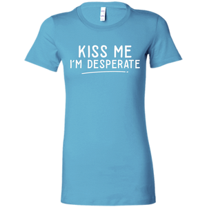 """Kiss Me I'm Desperate"" Ladies' Favorite T-Shirt"