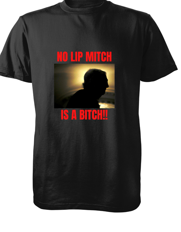 Mitch McConnell No Lip Mitch is a bitch t-shirt